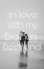 In Love With My Brothers Bestfriend  by _julessss18_