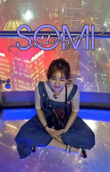 Somi's the type...