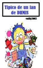 Típico de un fan de DHMIS by Vailly2002