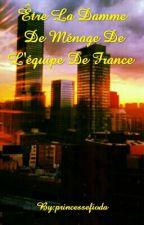 Être La Damme De Ménage De L'équipe De France  by princessefioda