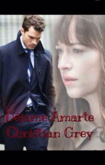 Déjame Amarte Christian Grey. (Editada)