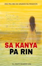 Sa Kanya Pa Rin | COMPLETED √ by Quenits