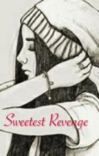 Sweetest Revenge (COMPLETED) by smackymm
