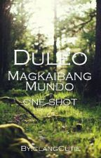 Duleo (Magkaibang Mundo) by clangCutie