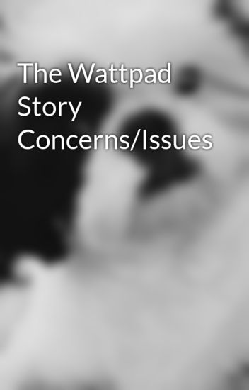 The Wattpad Story Concerns/Issues