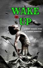 WAKE UP: a horror short  by DaggerDarkstar6