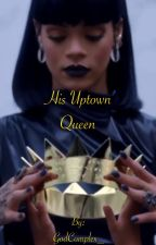 His Uptown Queen by GodComplex_