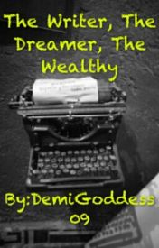 The Writer, The Dreamer, The Wealthy  by DemiGoddess09
