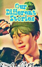 Our Different Stories [YoonGi BTS FanFiction] by SugaFlower