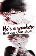 He's a Yandere [Haikyuu!One-shots] by Tuluz_Was_Here