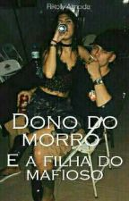 O Dono Do Morro E A Filha Do Mafioso ( Revisando)  by RikellyCsa