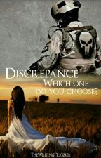 DISCREPANCE - Which One Do You Choose? by TheWritingDuo2k16