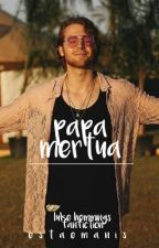 Papa Mertua | l.r.h [COMPLETED✔] [PRIVATED] by estaemanis