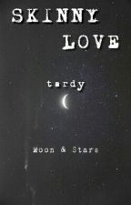 skinny love » tardy by matixie