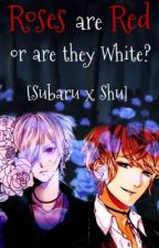 Roses are Red...or are they White? [Subaru x Shu] by yaoianimeshitt