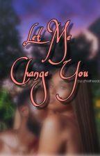 Let Me Change You (Chris Brown FanFic) by breezybisshh