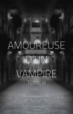 Amoureuse D'un Vampire {TOME III} by _Morgane__