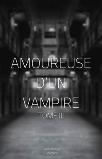 Amoureuse D'un Vampire {TOME III}