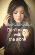 Don't mess with the alpha(on hold)(Teen Wolf) by MissKaterina