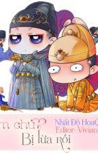 Kim chủ bị lừa rồi- Nhất Độ Quân Hoa by NguyenMy1202
