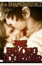 We belong together by MhabbGregorio