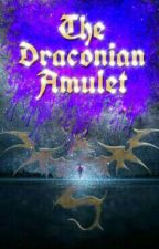 The Draconian Amulet  by CrazyAuthorGabes