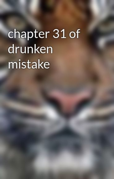 chapter 31 of drunken mistake by DimitraSky