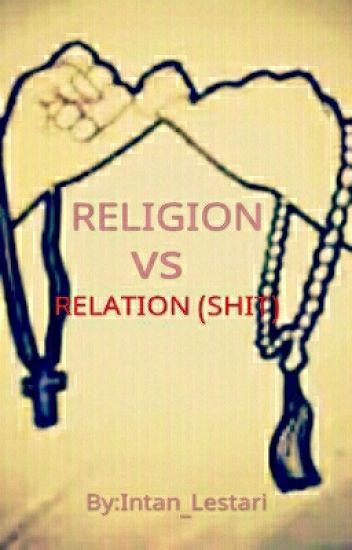 RELIGION VS RELATION(SHIT) - END
