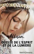 Allison, Déesse De L'Esprit Et De La Lumière [RÉÉCRIT] by _MellXDreams_