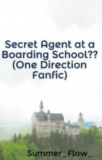 Secret Agent at a Boarding School?? (One Direction Fanfic) by Summer_Flow_