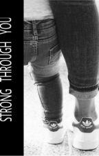STRONG THROUGH YOU  by liasgeschichten