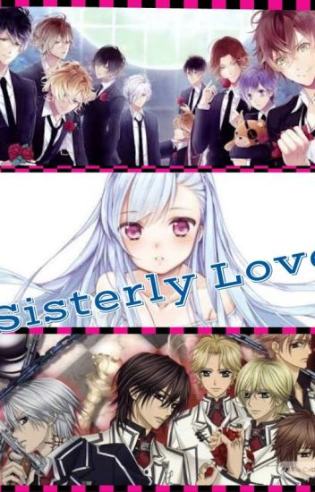 Sisterly Love (Diabolik Lovers And Vampire Knight Crossover)
