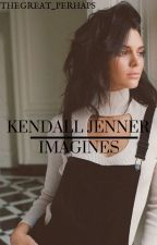 Kendall Jenner Imagines by 8TheGreat_Perhaps8