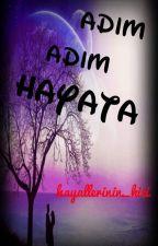 ADIM ADIM HAYATA by hayellerinin_kizi