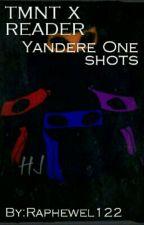 Tmnt Yandere Oneshots  by Raphewel122
