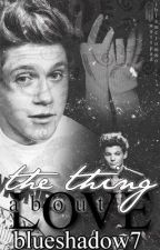 The thing about Love - 1d Fanfic by blueshadow7