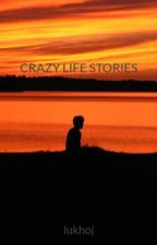 CRAZY LIFE STORIES by lukhoj