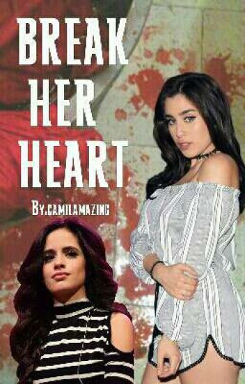 Break Her Heart (Camren)