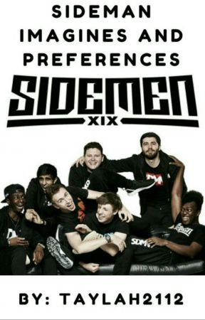 ☆Sidemen Imagines and Preferences☆ by Taylah2112