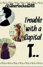 Trouble with a Capital T.... by Adler_221