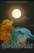 Sol E Lua - Herdeiras *livro 2 -saga:A Loba by JaquelineLomba