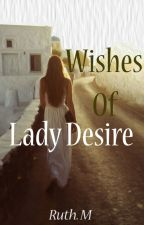 Wishes of Lady Desire by Heartaslocket