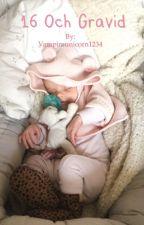 16 och gravid by Vampireunicorn1234
