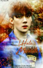 I Hate You, Monster (COMPLETED) by Chika_Kim