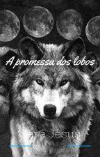 A promessa dos lobos by SaraJesus4