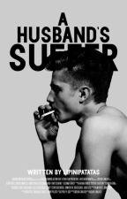 A Husband's Suffer (#Wattys2017) by lipinipatatas