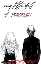 [REWRITTEN] My Litlle Doll Of Porcelain(Perverted!Yandere Boy ヤンデレ× Reader) by WriterSempai