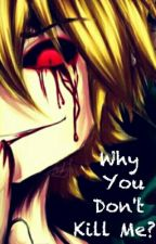 Why You Don't Kill Me?  ||Ben Drowned|| by CreepyGirl_33