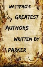 Wattpad's Greatest Authors (On Hold For Now) by _Parker_Adams_