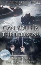 Can you fix the broken? [rewritten] by Swiat0pisany